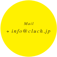 Mail→info@cluch.jp